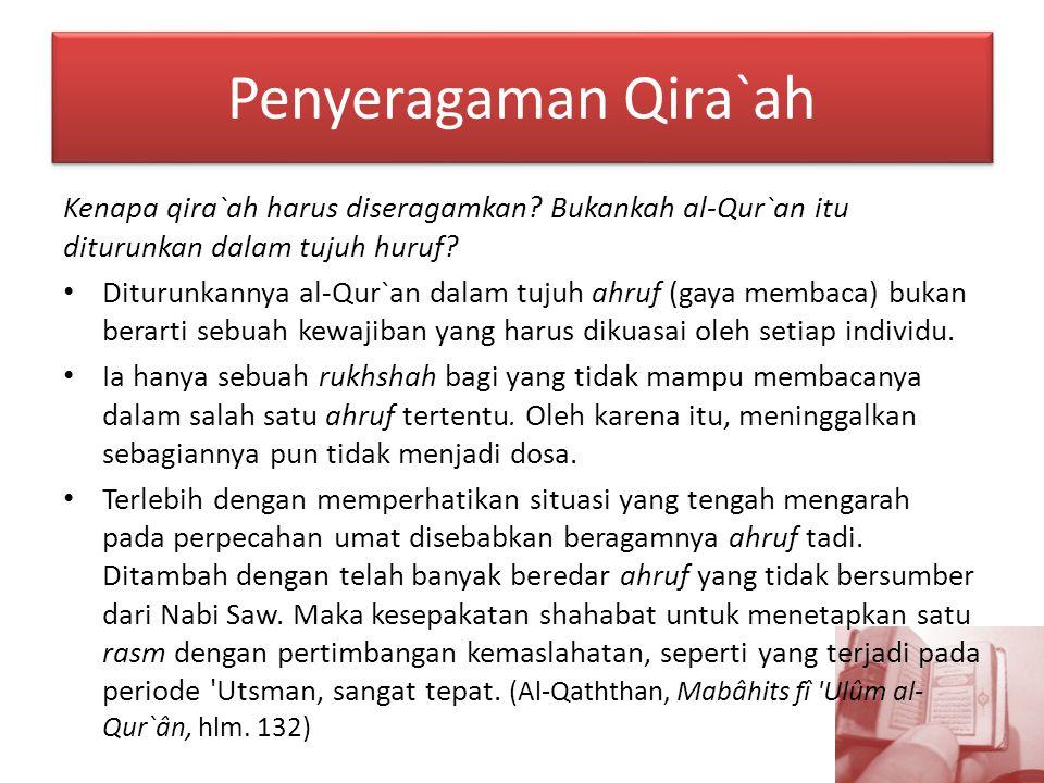 Penyeragaman Qira`ah Kenapa qira`ah harus diseragamkan? Bukankah al-Qur`an itu diturunkan dalam tujuh huruf? Diturunkannya al-Qur`an dalam tujuh ahruf