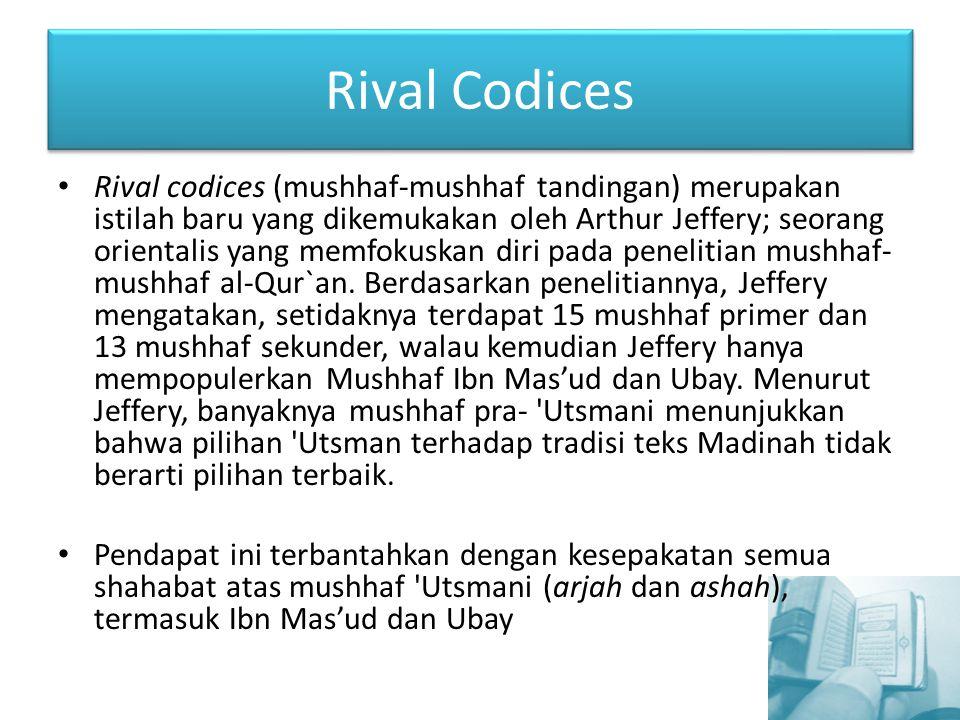 Rival Codices Rival codices (mushhaf-mushhaf tandingan) merupakan istilah baru yang dikemukakan oleh Arthur Jeffery; seorang orientalis yang memfokusk