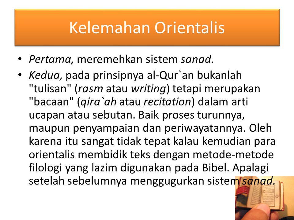 Kelemahan Orientalis Pertama, meremehkan sistem sanad. Kedua, pada prinsipnya al-Qur`an bukanlah