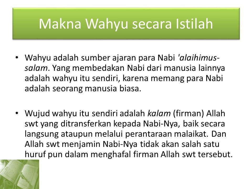 Makna Wahyu secara Istilah Wahyu adalah sumber ajaran para Nabi 'alaihimus- salam. Yang membedakan Nabi dari manusia lainnya adalah wahyu itu sendiri,
