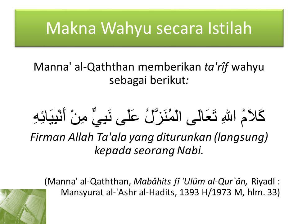 Makna Wahyu secara Istilah Manna' al-Qaththan memberikan ta'rîf wahyu sebagai berikut: كَلاَمُ اللهِ تَعَالَى الْمُنَزَّلُ عَلَى نَبِيٍّ مِنْ أَنْبِيَ