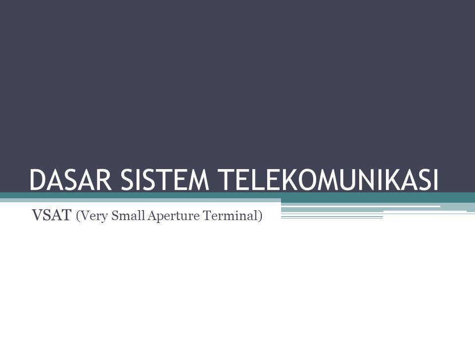DASAR SISTEM TELEKOMUNIKASI VSAT (Very Small Aperture Terminal)