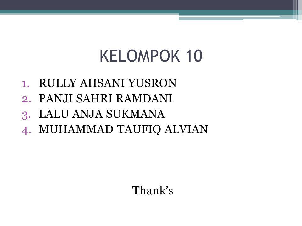 KELOMPOK 10 1.RULLY AHSANI YUSRON 2.PANJI SAHRI RAMDANI 3.LALU ANJA SUKMANA 4.MUHAMMAD TAUFIQ ALVIAN Thank's