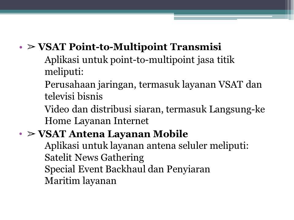 ➢ VSAT Point-to-Multipoint Transmisi Aplikasi untuk point-to-multipoint jasa titik meliputi: Perusahaan jaringan, termasuk layanan VSAT dan televisi b