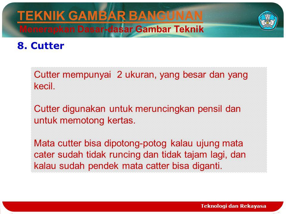 Teknologi dan Rekayasa 8. Cutter Cutter mempunyai 2 ukuran, yang besar dan yang kecil. Cutter digunakan untuk meruncingkan pensil dan untuk memotong k