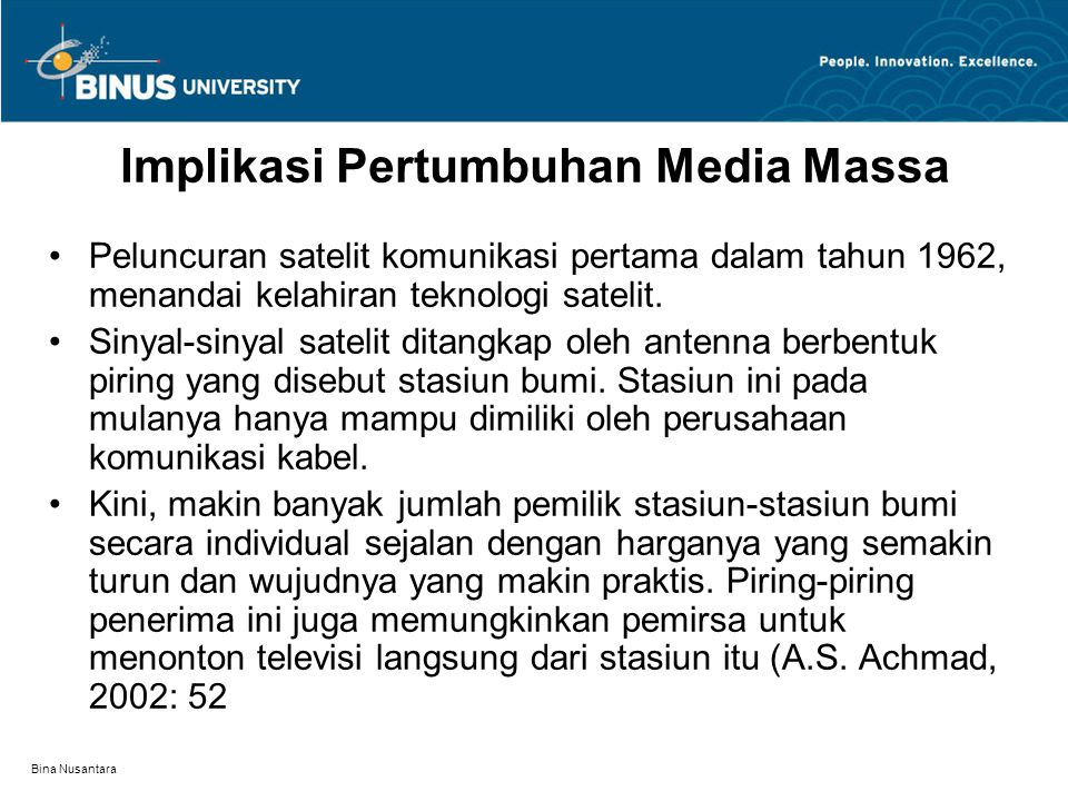 Bina Nusantara Implikasi Pertumbuhan Media Massa Peluncuran satelit komunikasi pertama dalam tahun 1962, menandai kelahiran teknologi satelit.