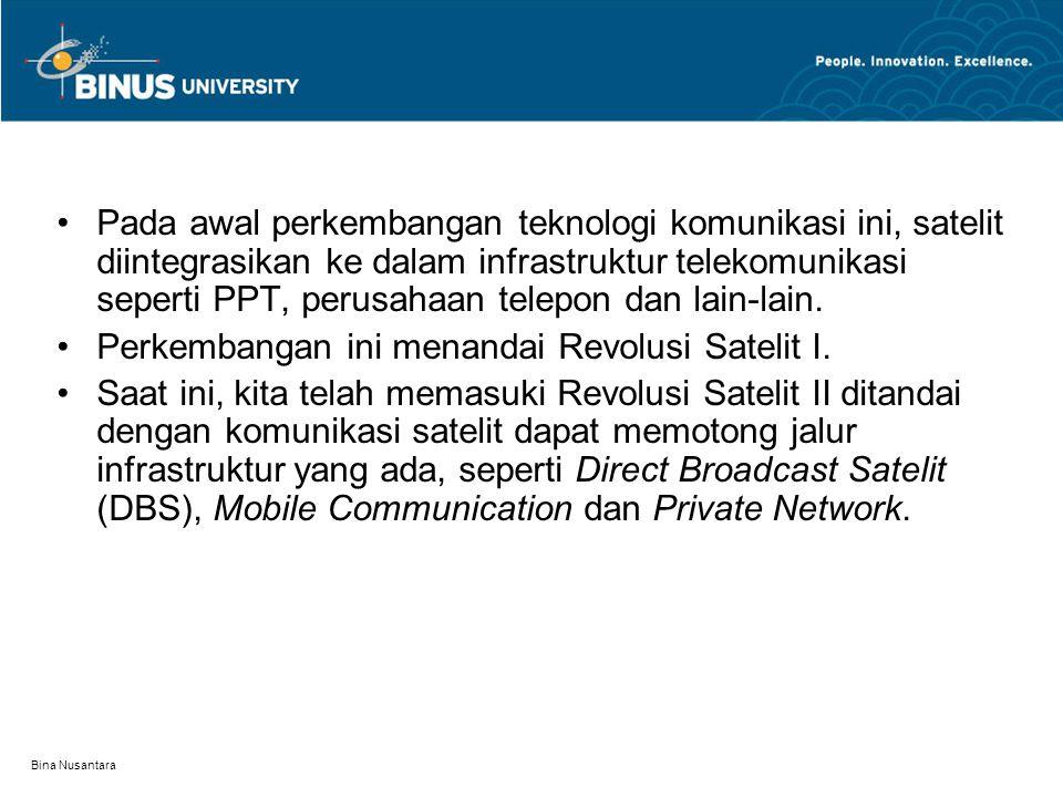 Bina Nusantara Pada awal perkembangan teknologi komunikasi ini, satelit diintegrasikan ke dalam infrastruktur telekomunikasi seperti PPT, perusahaan telepon dan lain-lain.