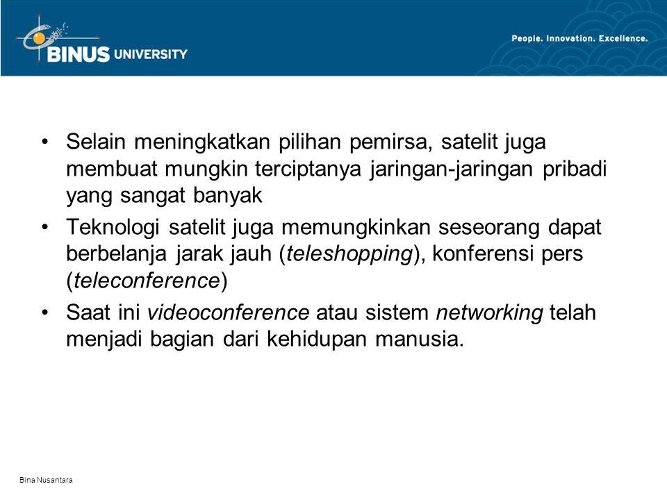 Bina Nusantara Selain meningkatkan pilihan pemirsa, satelit juga membuat mungkin terciptanya jaringan-jaringan pribadi yang sangat banyak Teknologi sa