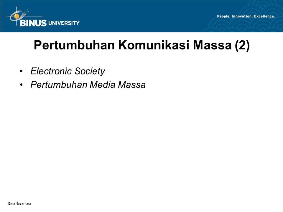 Bina Nusantara Pertumbuhan Komunikasi Massa (2) Electronic Society Pertumbuhan Media Massa