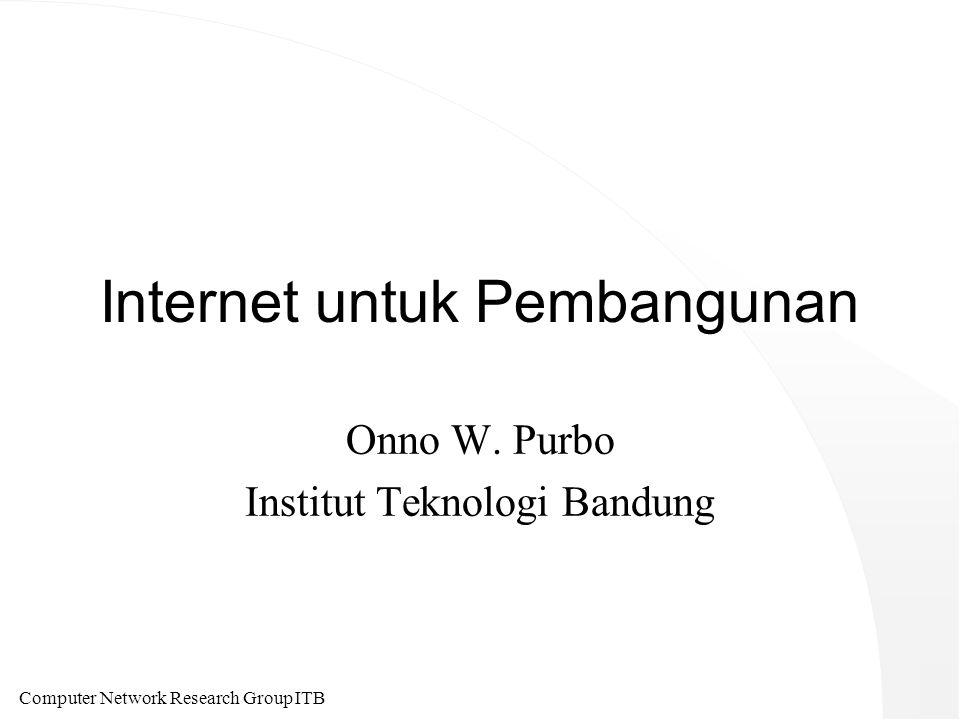 Computer Network Research Group ITB Internet untuk Pembangunan Onno W. Purbo Institut Teknologi Bandung
