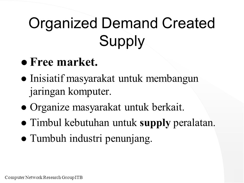 Computer Network Research Group ITB Organized Demand Created Supply l Free market.