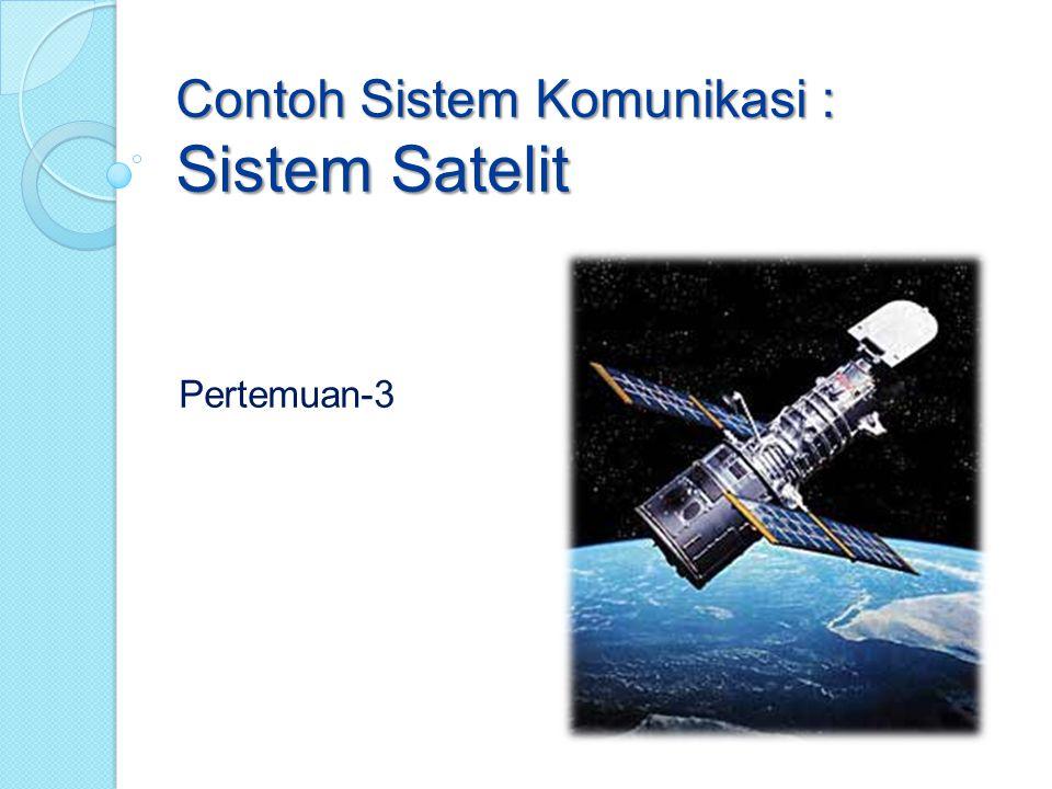 Contoh Sistem Komunikasi : Sistem Satelit Pertemuan-3