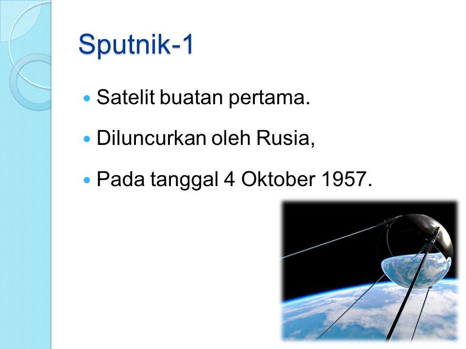 Sputnik-1 Satelit buatan pertama. Diluncurkan oleh Rusia, Pada tanggal 4 Oktober 1957.