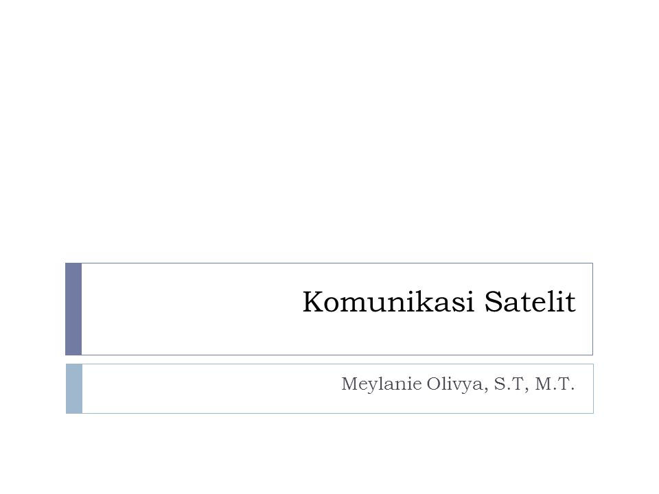 Komunikasi Satelit Meylanie Olivya, S.T, M.T.