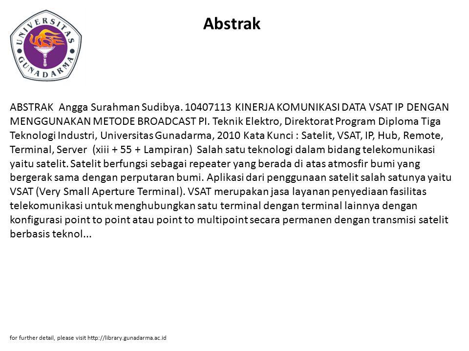 Abstrak ABSTRAK Angga Surahman Sudibya. 10407113 KINERJA KOMUNIKASI DATA VSAT IP DENGAN MENGGUNAKAN METODE BROADCAST PI. Teknik Elektro, Direktorat Pr