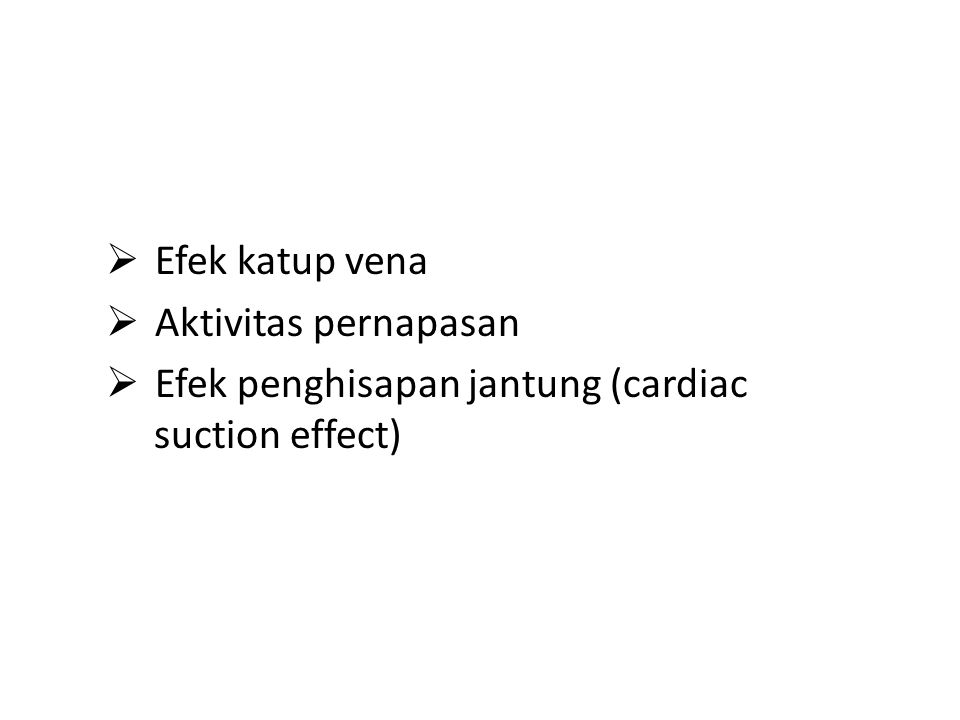  Efek katup vena  Aktivitas pernapasan  Efek penghisapan jantung (cardiac suction effect)