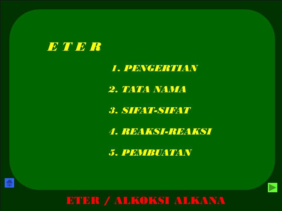 ETER / ALKOKSI ALKANA EVALUASI BENAR .A. 2- etoksi – ters - butana 4.