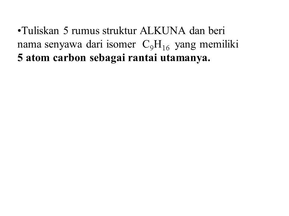 Tuliskan 5 rumus struktur ALKUNA dan beri nama senyawa dari isomer C 9 H 16 yang memiliki 5 atom carbon sebagai rantai utamanya.