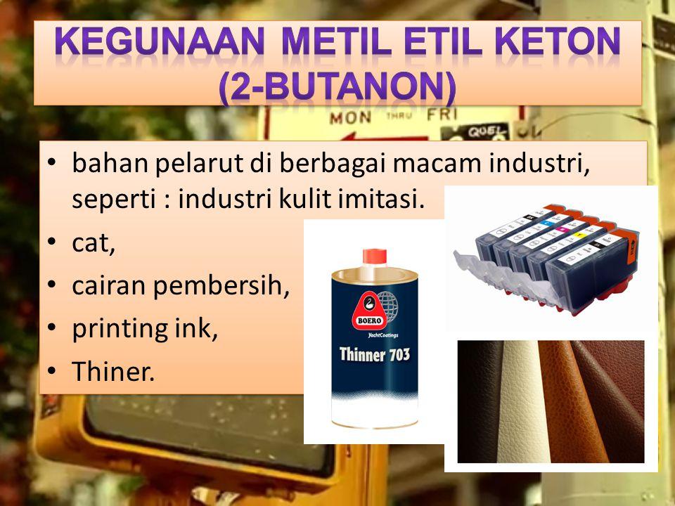 bahan pelarut di berbagai macam industri, seperti : industri kulit imitasi. cat, cairan pembersih, printing ink, Thiner. bahan pelarut di berbagai mac