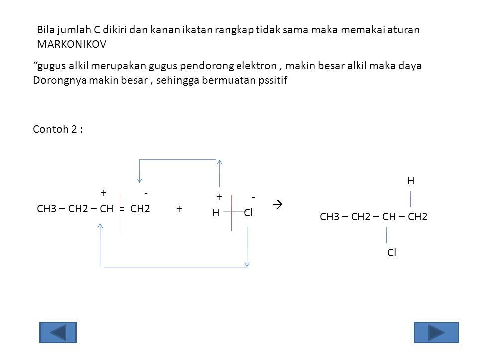 """Contoh 2 : Bila jumlah C dikiri dan kanan ikatan rangkap tidak sama maka memakai aturan MARKONIKOV """"gugus alkil merupakan gugus pendorong elektron, ma"""