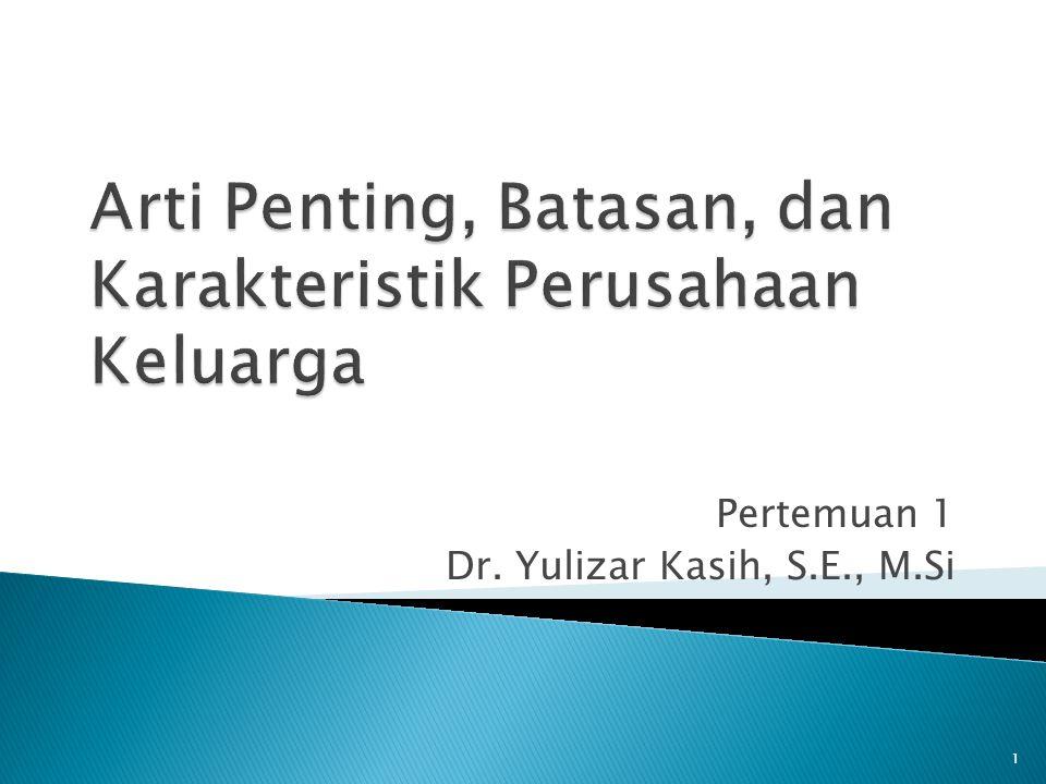 Pertemuan 1 Dr. Yulizar Kasih, S.E., M.Si 1