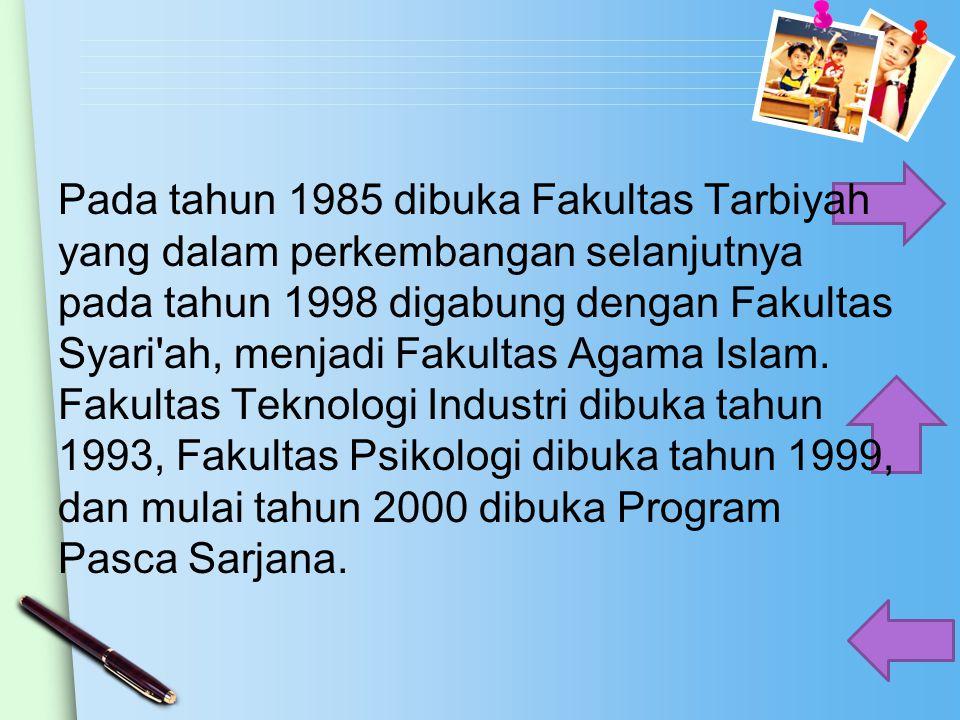Pada tahun 1985 dibuka Fakultas Tarbiyah yang dalam perkembangan selanjutnya pada tahun 1998 digabung dengan Fakultas Syari'ah, menjadi Fakultas Agama