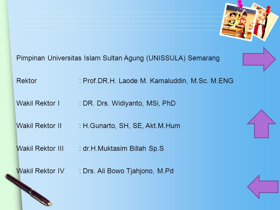 Pimpinan Universitas Islam Sultan Agung (UNISSULA) Semarang Rektor: Prof.DR.H. Laode M. Kamaluddin, M.Sc. M.ENG Wakil Rektor I: DR. Drs. Widiyanto, MS