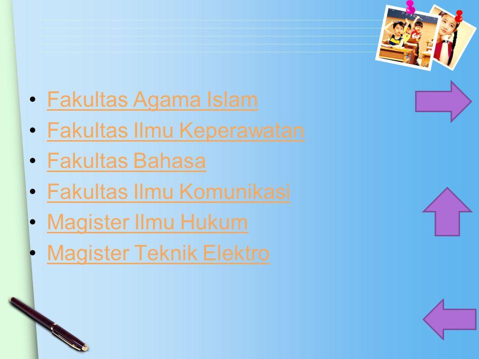 Fakultas Agama Islam Fakultas Ilmu Keperawatan Fakultas Bahasa Fakultas Ilmu Komunikasi Magister Ilmu Hukum Magister Teknik Elektro