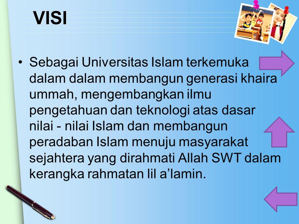 VISI Sebagai Universitas Islam terkemuka dalam dalam membangun generasi khaira ummah, mengembangkan ilmu pengetahuan dan teknologi atas dasar nilai -