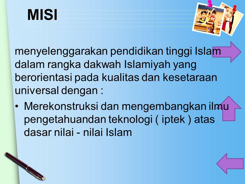MISI menyelenggarakan pendidikan tinggi Islam dalam rangka dakwah Islamiyah yang berorientasi pada kualitas dan kesetaraan universal dengan : Merekons