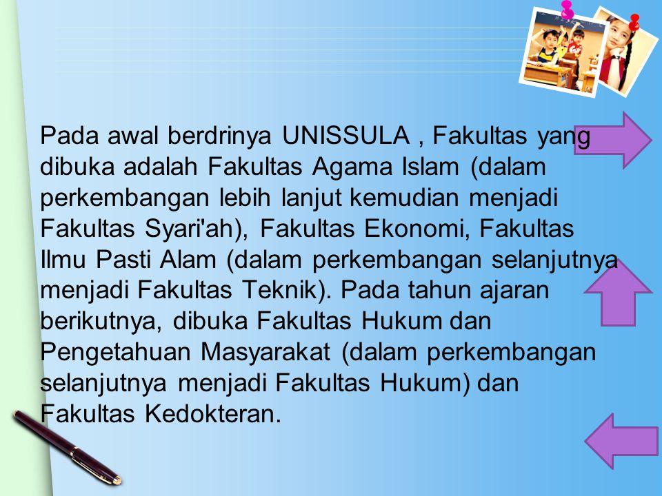 Pada awal berdrinya UNISSULA, Fakultas yang dibuka adalah Fakultas Agama Islam (dalam perkembangan lebih lanjut kemudian menjadi Fakultas Syari'ah), F