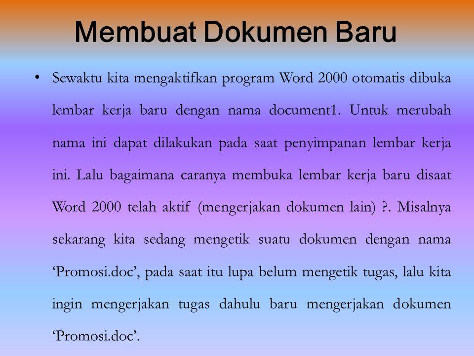 Mengakhiri Word 2000  Jika Anda telah selesai bekerja dengan Word 2000, Anda dapat mengakhirinya dengan menggunakan langkah berikut ; 1. Simpan terle