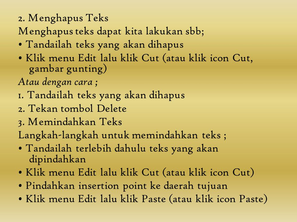 Meng-copy, Menghapus & Memindahkan Teks 1. Meng-copy Teks Untuk meng-copy suatu teks dapat dilakukan dengan cara sbb; Tandailah teks yang akan dicopy