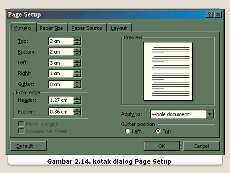Pengaturan Halaman Dokumen (Page Set-Up) Agar dokumen yang kita kerjakan dapat dicetak sesuai dengan yang kita inginkan, maka mutlak diperlukan penget