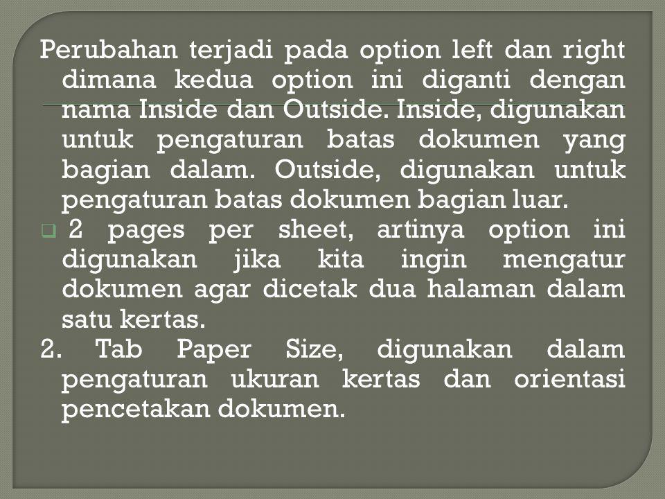 Jika pilihan ini kita aktifkan, maka pada tab margin akan ada perubahan pilihan seperti berikut ; Gambar 2.15. Tab Margin