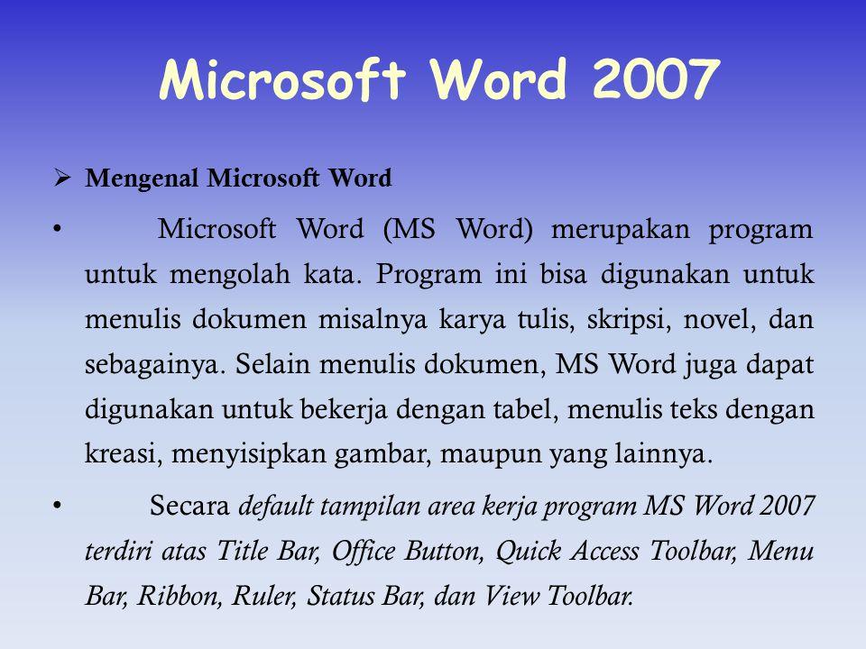 MICROSOFT WORD 2003  Tentang Microsoft Word Microsoft Word adalah sebuah program aplikasi yang digunakan untuk pengolahan kata. Dengan Microsoft Word