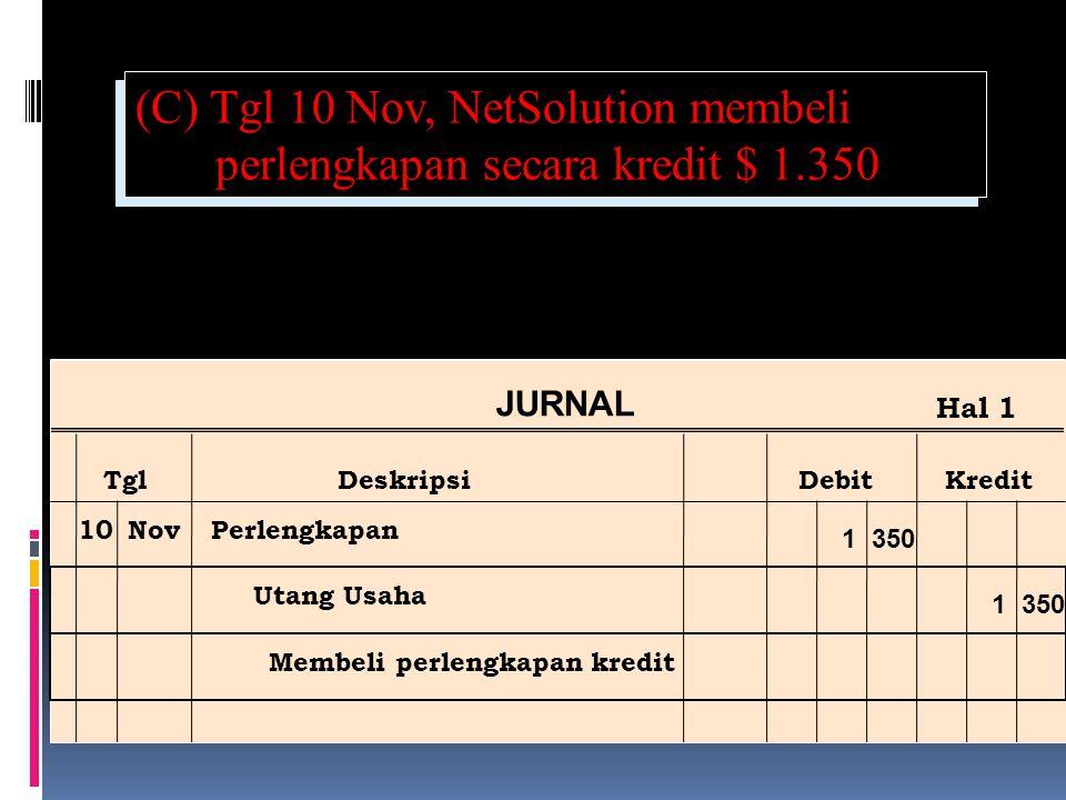 (C) Tgl 10 Nov, NetSolution membeli perlengkapan secara kredit $ 1.350 Ref Post JURNAL TglDeskripsiDebitKredit Hal 1 10NovPerlengkapan Utang Usaha Membeli perlengkapan kredit 1 350