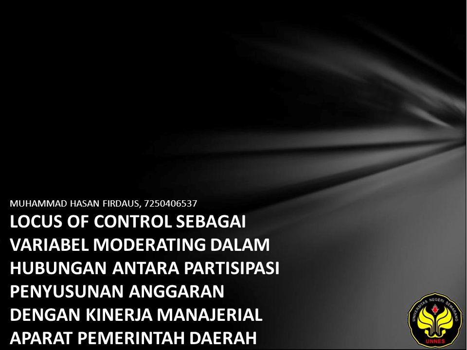 MUHAMMAD HASAN FIRDAUS, 7250406537 LOCUS OF CONTROL SEBAGAI VARIABEL MODERATING DALAM HUBUNGAN ANTARA PARTISIPASI PENYUSUNAN ANGGARAN DENGAN KINERJA MANAJERIAL APARAT PEMERINTAH DAERAH