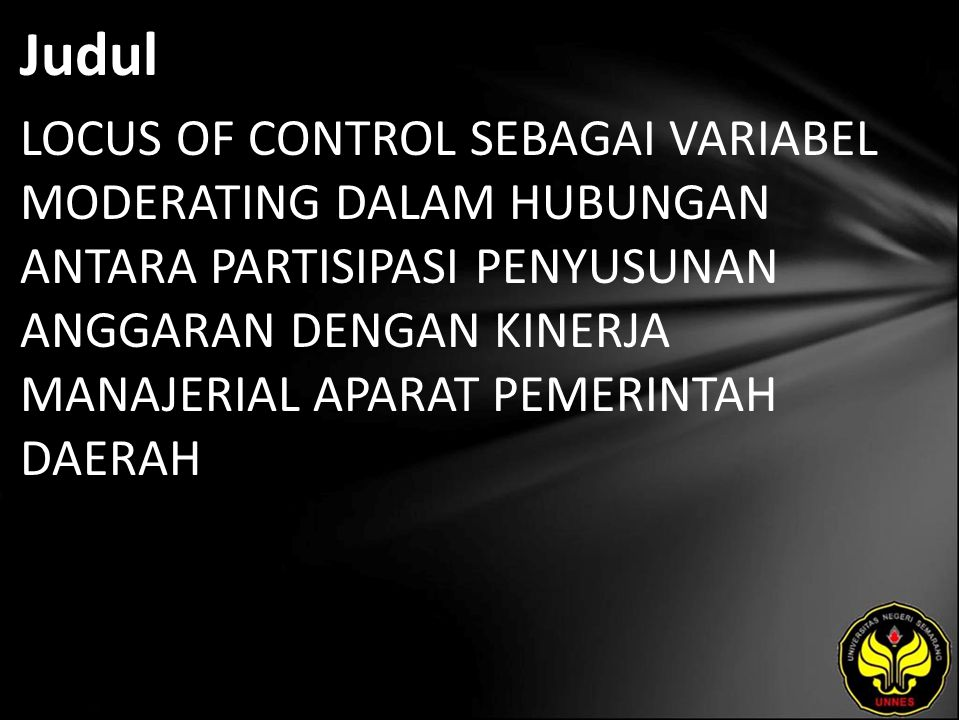 Judul LOCUS OF CONTROL SEBAGAI VARIABEL MODERATING DALAM HUBUNGAN ANTARA PARTISIPASI PENYUSUNAN ANGGARAN DENGAN KINERJA MANAJERIAL APARAT PEMERINTAH DAERAH