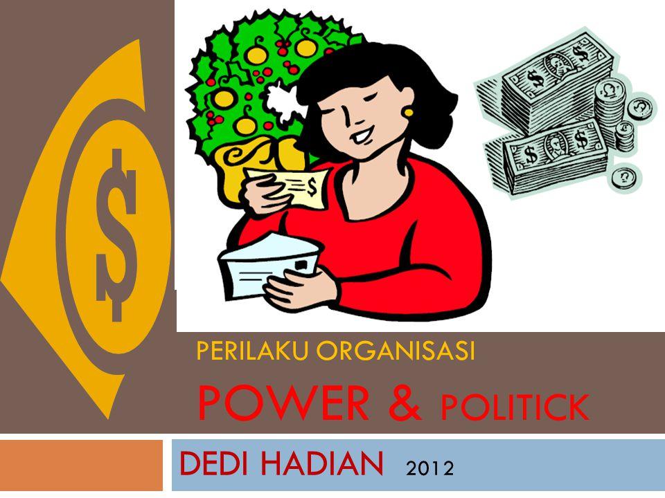POWER & POLITICK  Studi tentang Kekuasaan dan Politik dalam organisasi hanya sedikit.