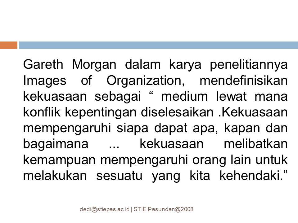 """Gareth Morgan dalam karya penelitiannya Images of Organization, mendefinisikan kekuasaan sebagai """" medium lewat mana konflik kepentingan diselesaikan."""