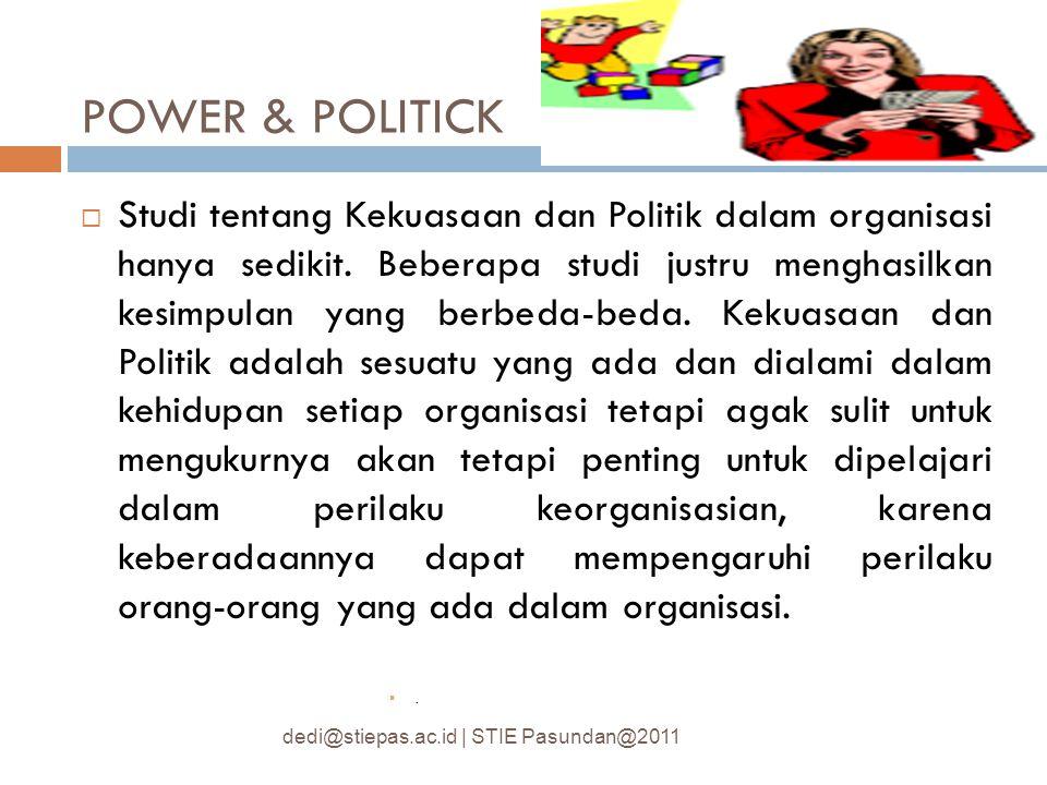 POWER & POLITICK  Studi tentang Kekuasaan dan Politik dalam organisasi hanya sedikit. Beberapa studi justru menghasilkan kesimpulan yang berbeda-beda