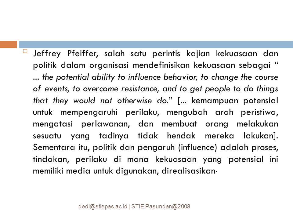 """Jeffrey Pfeiffer, salah satu perintis kajian kekuasaan dan politik dalam organisasi mendefinisikan kekuasaan sebagai """"... the potential ability to in"""