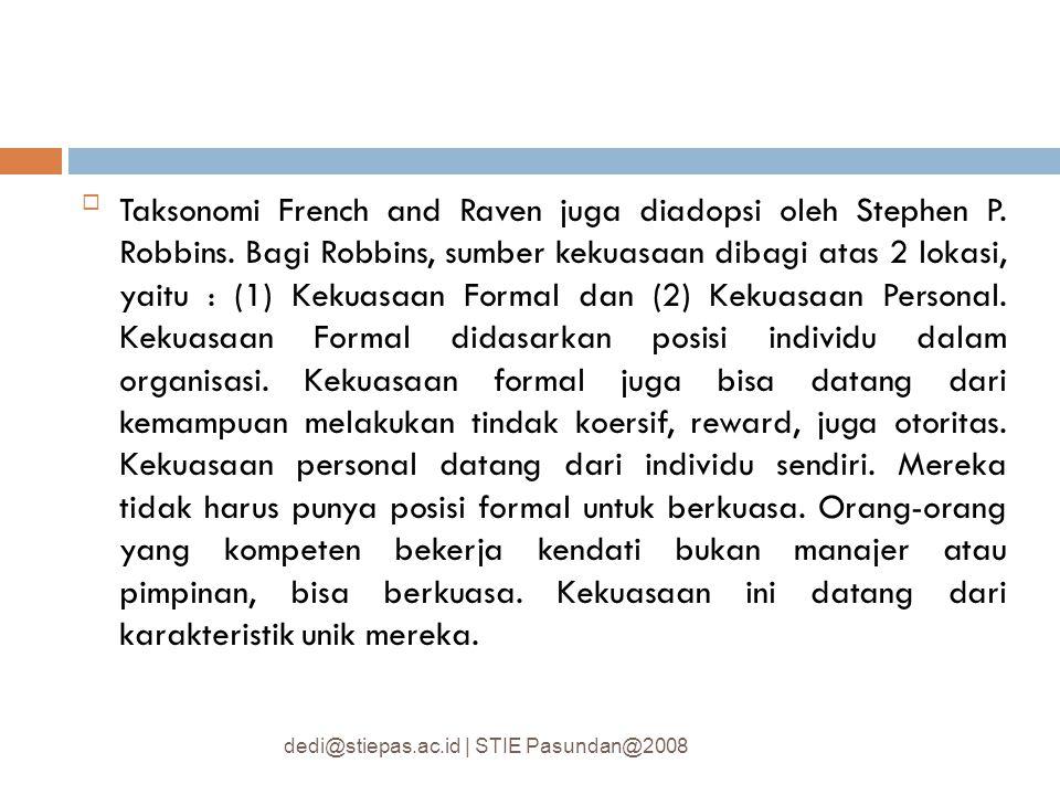 Taksonomi French and Raven juga diadopsi oleh Stephen P. Robbins. Bagi Robbins, sumber kekuasaan dibagi atas 2 lokasi, yaitu : (1) Kekuasaan Formal d
