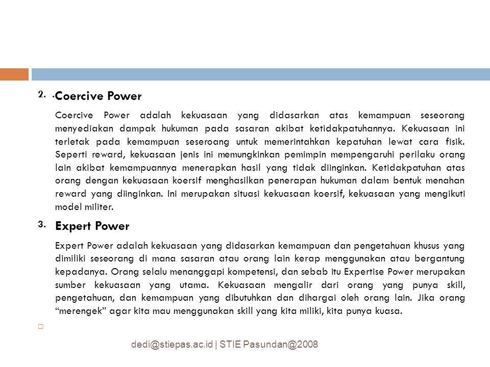 2..Coercive Power Coercive Power adalah kekuasaan yang didasarkan atas kemampuan seseorang menyediakan dampak hukuman pada sasaran akibat ketidakpatuh