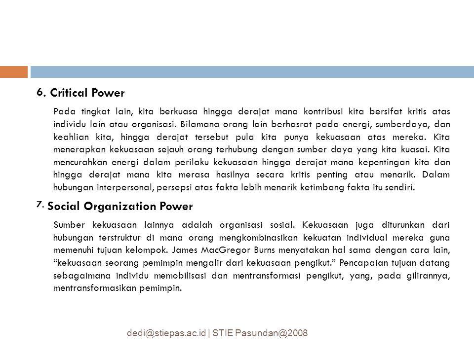 6. Critical Power Pada tingkat lain, kita berkuasa hingga derajat mana kontribusi kita bersifat kritis atas individu lain atau organisasi. Bilamana or