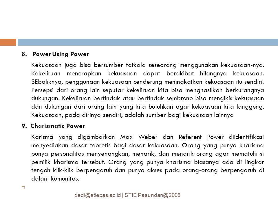 8. Power Using Power Kekuasaan juga bisa bersumber tatkala seseorang menggunakan kekuasaan-nya. Kekeliruan menerapkan kekuasaan dapat berakibat hilang