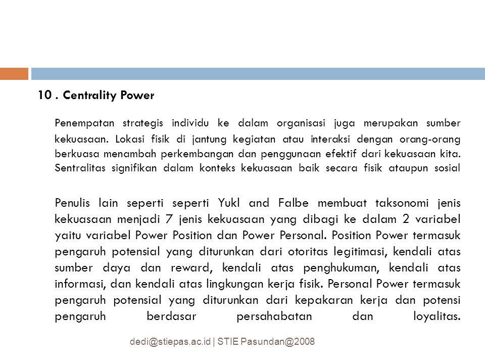 10. Centrality Power Penempatan strategis individu ke dalam organisasi juga merupakan sumber kekuasaan. Lokasi fisik di jantung kegiatan atau interaks