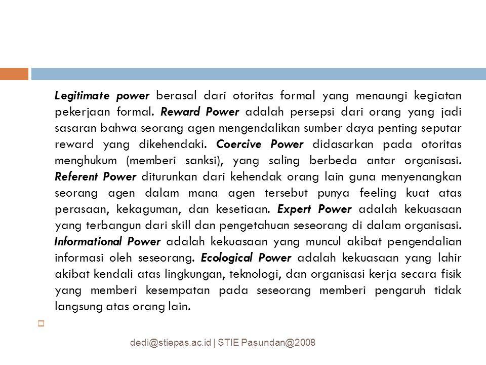 Legitimate power berasal dari otoritas formal yang menaungi kegiatan pekerjaan formal. Reward Power adalah persepsi dari orang yang jadi sasaran bahwa