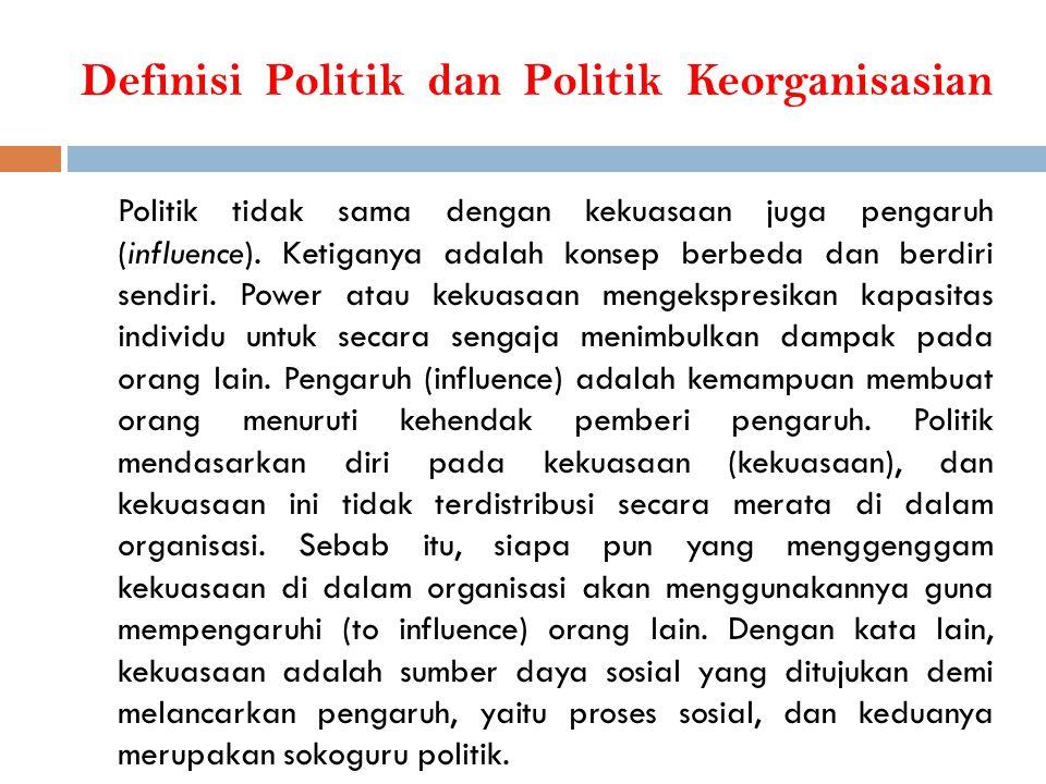 Definisi Politik dan Politik Keorganisasian Politik tidak sama dengan kekuasaan juga pengaruh (influence). Ketiganya adalah konsep berbeda dan berdiri